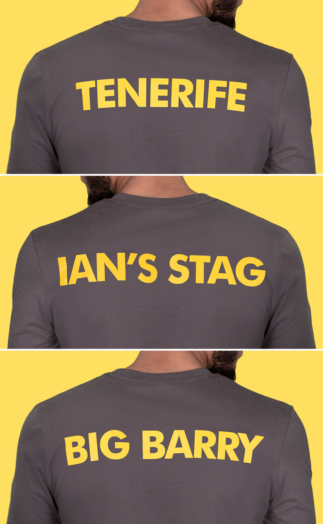 Three close-up shots of models wearing charcoal style fit t-shirts. Photographed from behind to show back name prints in yellow. First shot has 'Tenerife', second shot has 'Ian's Stag' and third has 'Big Barry'. Yellow background